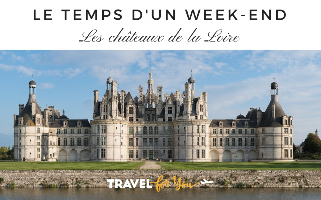 Chateau-de-la-loire-le-temps-week-end-france-travel-for-you