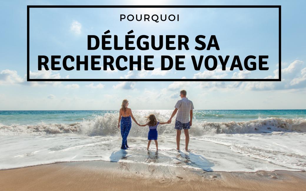 Pourquoi-deleguer-recherche-voyage-organisation-sur-mesure-travel-for-you