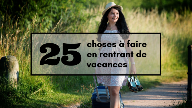 25-choses-a-faire-en-rentrant-de-vacances-travel-for-you