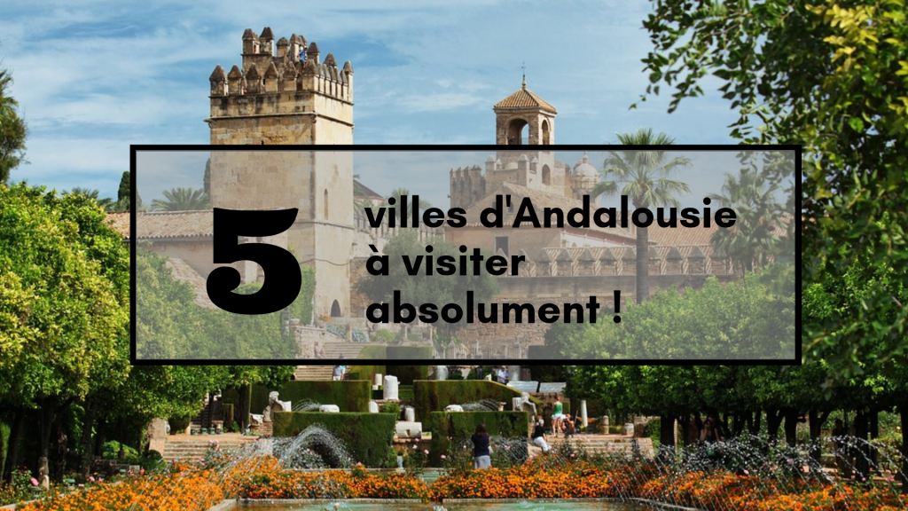 5 Villes D Andalousie A Visiter Absolument Travel For You